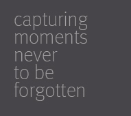 Capturing moments never to be forgotten